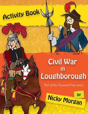 The Civil War in Loughborough Paranoid Past Series by Nicky Morgan