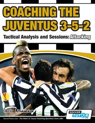 Coaching the Juventus 3-5-2 - Tactical Analysis and Sessions Attacking by Athanasios Terzis