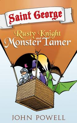 Saint George: Rusty Knight and Monster Tamer by John Powell