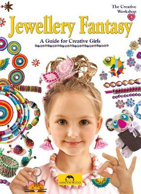 Jewellery Fantasy: A Guide for Creative Girls by Marcelina Grabowska-Piatek, Arthur Friday