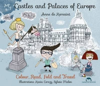 Castles and Palaces of Europe Colour, Read, Fold & Travel by Anne de Kersaint