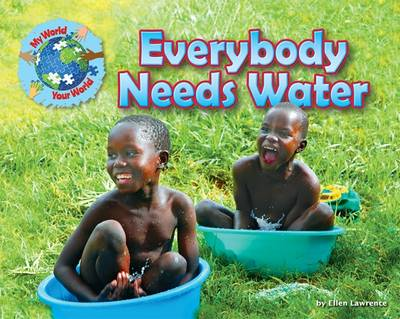 Everybody Needs Water by Ellen Lawrence