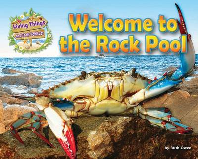 Living Things and Their Habitats: Welcome to the Rock Pool by Ruth Owen