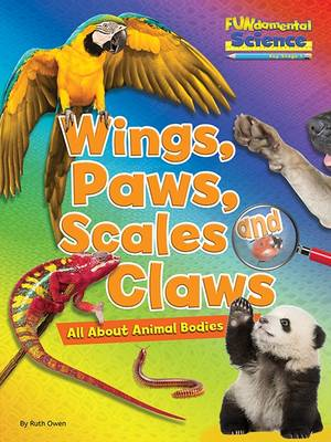 Fundamental Science Key Stage 1: Wings, Paws, Scales and Claws: All About Animal Bodies by Ruth Owen