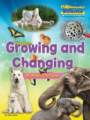 Fundamental Science Key Stage 1: Growing and Changing: All About Life Cycles by Ruth Owen
