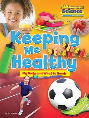 Fundamental Science Key Stage 1: Keeping Me Healthy: My Body and What it Needs by Ruth Owen