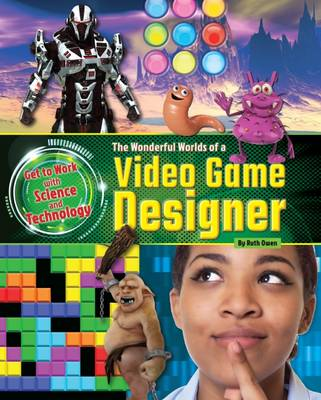 The Wonderful Worlds of a Video Game Designer by Ruth Owen