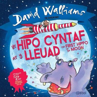 Yr Hipo Cyntaf Ar y Lleuad / The First Hippo on the Moon by David Walliams