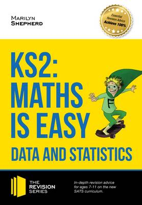 KS2: Maths is Easy - Data and Statistics. In-Depth Revision Advice for Ages 7-11 on the New Sats Curriculum. Achieve 100% by Marilyn Shepherd