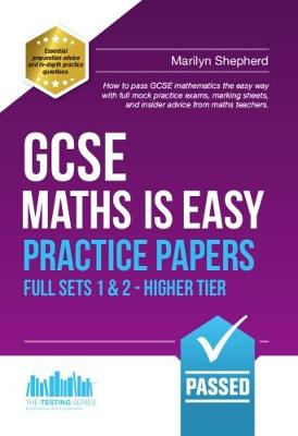 GCSE Maths is Easy: Practice Papers - Higher Tier Sets 1 & 2 by Marilyn Shepherd