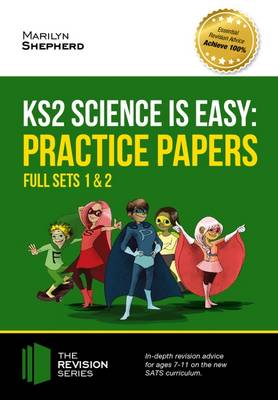 KS2 Science is Easy: Practice Papers - Full Sets of KS2 Science Sample Papers and the Full Marking Criteria - Achieve 100% by Marilyn Sherpher