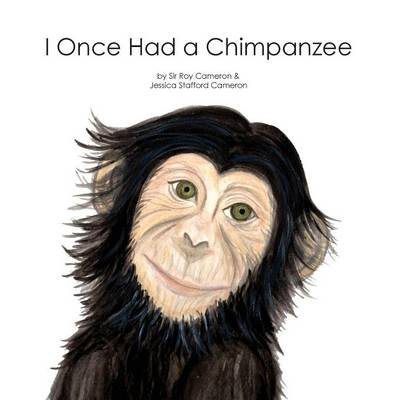 I Once Had a Chimpanzee by Sir Roy Cameron