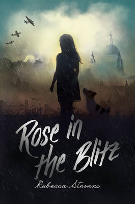 Rose in the Blitz by Rebecca Stevens