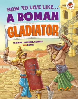 How to Live Like a Roman Gladiator by