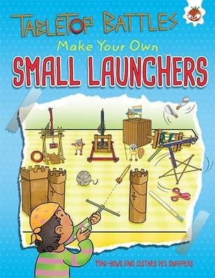 Tabletop Battles Make Your Own Small Launchers by Rob Ives