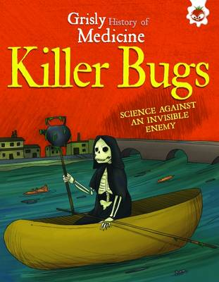 Killer Bugs - Science Against an Invisible Enemy Grisly History of Medicine by John Farndon