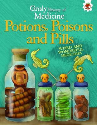 Potions, Poisons and Pills - Weird and Wonderful Medicines Grisly History of Medicine by John Farndon