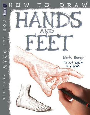 How to Draw Hands & Feet by Mark Bergin