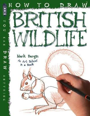 How to Draw British Wildlife by Mark Bergin