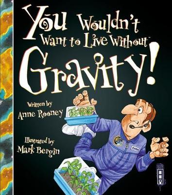 You Wouldn't Want to Live Without Gravity! by Anne Rooney
