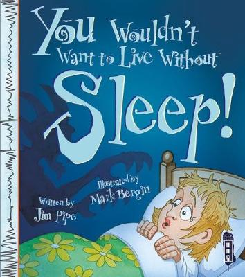 You Wouldn't Want To Live Without Sleep! by Jim Pipe, Mark Bergin