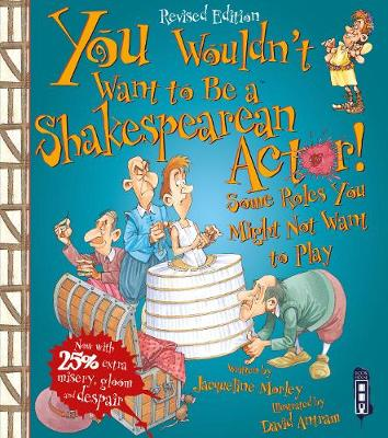 You Wouldn't Want to be A Shakespearean Actor by Jacqueline Morley