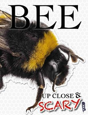 Up Close & Scary Bee by Louise & Richard Spilsbury