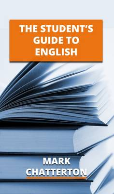 The Student's Guide to English by Mark Chatterton