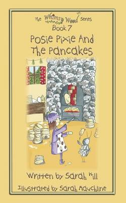 Posie Pixie and the Pancakes - Book 7 in the Whimsy Wood Series by Lecturer School of Music Cardiff University Sarah (Cardiff University, UK) Hill
