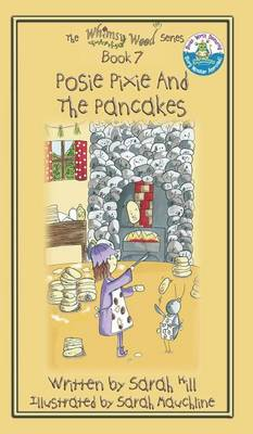 Posie Pixie and the Pancakes - Book 7 in the Whimsy Wood Series - Hardback by Lecturer School of Music Cardiff University Sarah (Cardiff University, UK) Hill