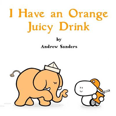 I Have an Orange Juicy Drink by Andrew Sanders