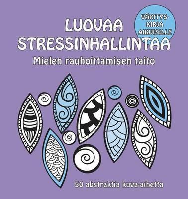 Luovaa Stressinhallintaa - Mielen Rauhoittamisen Taito: 50 Abstraktia Kuva-Aihetta by Anna Stenmark