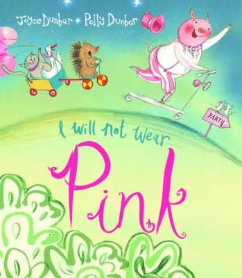 I Will Not Wear Pink by Joyce Dunbar, Polly Dunbar