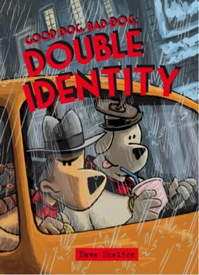 Good Dog Bad Dog: Double Identity by Dave Shelton