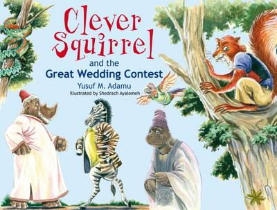 Clever Squirrel and the Great Wedding Contest by Yusuf M. Adamu