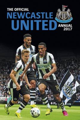 The Official Newcastle United Annual 2017 by Grange Communications