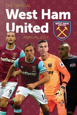 The Official West Ham United Annual 2017 by Grange Communications