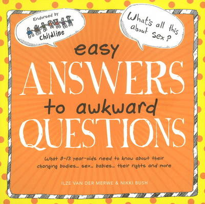 Easy Answers to Awkward Questions What 8-13 Year-olds Need to Know About Their Changing Bodies, Sex, Babies, Their Rights and More by Nikki Bush, Ilze Van Der Merwe