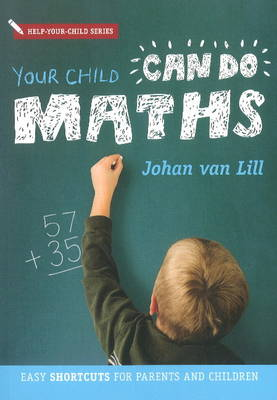 Your Child Can Do Maths Easy Shortcuts for Parents & Children by Johan van Lill