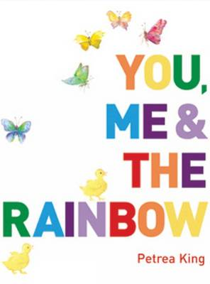 You Me and the Rainbow by Petrea King