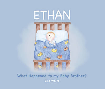 Ethan What Happened to My Baby Brother? by Lisa White