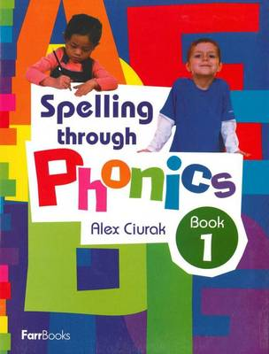 Spelling Through Phonics Book 1 by Alex Ciurak