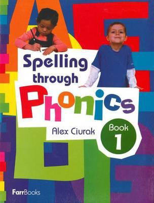 Spelling Through Phonics Book 1 by Alex Ciurak