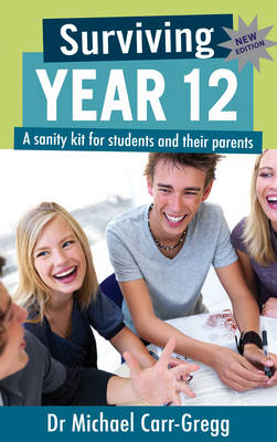 Surviving Year 12 A Sanity Kit for Students and Their Parents by Michael Carr-Gregg, Erin Shale