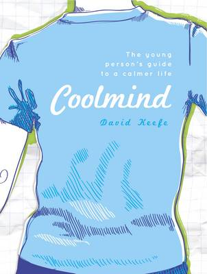 Coolmind The Young Person's Guide to a Calmer Life by David Keefe