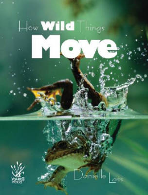 How Wild Things Move by Danielle Lass