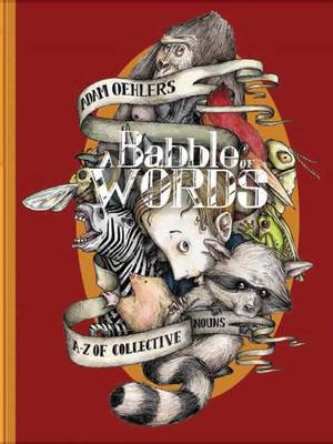 A Babble of Words A-Z of Collective Nouns by Adam Oehlers