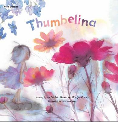 Thumbelina by Grimm Brothers, Joy Cowley, Hee-Jeong Yoon