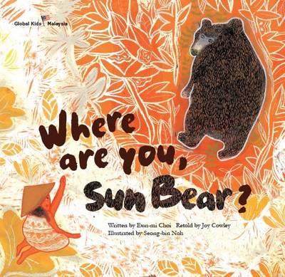 Where are You, Sun Bear? Malaysia by Mi-Hwa Joo, Joy Cowley