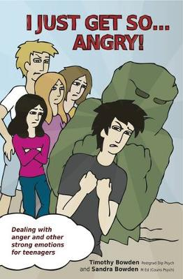I Just Get So... Angry! Dealing with Anger and Other Strong Emotions for Teenagers by Timothy Bowden, Sandra Bowden